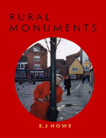 Rural Monuments, Poetry of E. J. Howe, 2006